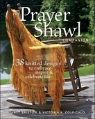 Prayer Shawl Companion: 38 Knitted Designs to Embrace, Inspire, and Celebrate Life