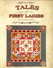 Quilt in A Day Tales of First Ladies and Their Quilt Blocks By Eleanor Burns