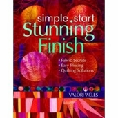 Simple Start Stunning Finish Fabric Secrets Easy Piecing Quilting Solutions