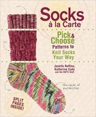 Socks a la Carte Pick and Choose Patterns to Knit Socks Your Way