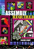 Some Assembly Required: Mixed Technique Quilts By Margie Engel