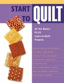 Start to Quilt : All the Basics Plus Learn-to-Quilt Projects