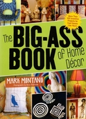 The Big-Ass Book of Home Decor by Mark Montano