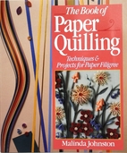 The Book of Paper Quilling by Malinda Johnston