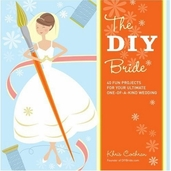 The DIY Bride Book 40 Fun Projects for Your Ultimate One-of-a-Kind Wedding