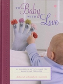 To Baby with Love by Deborah Schneebeli-Morrell