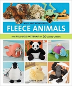 Wild and Wonderful Fleece Animals Full-Size Patterns for 20 Cuddly Critters by Linda Carr