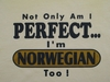 Not Only Am I Perfect... I'm Norwegian Too Tank Top