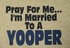Pray For Me... I'm Married To A Yooper shirts