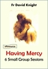 Having Mercy: 6 Small Group Sessions on Mercy (eResource)