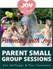Parenting with Joy: Parent Small Group Sessions Based on the Joy of Love