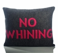 No Whining Recycled Felt Throw Pillow