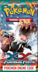 POKEMON XY03 X&Y FURIOUS FIST SET ONLINE BOOSTER PACK CODE - Delivered Super Fast By Email - Redeem this code for ONE POKEMON X & Y FURIOUS FIST EXPANSION SET ONLINE POKEMON VIRTUAL PACK OF 10 POKEMON CARDS