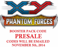 POKEMON XY04 X&Y PHANTOM FORCES SET ONLINE BOOSTER PACK CODE - Delivered Super Fast By Email - Redeem this code for ONE POKEMON X & Y PHANTOM FORCES EXPANSION SET ONLINE POKEMON VIRTUAL PACK OF 10 POKEMON CARDS<BR>ITEM WILL NOT BE VALID UNTIL POKEMON SITE UPDATES NEW SERIES