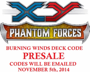 XY04 BURNING WINDS POKEMON X & Y PHANTOM FORCES STARTER THEME DECK CODE - X&Y Starter Theme Deck Code for your Pokemon Online Account - Delivered by Email <BR>ITEM WILL NOT BE VALID UNTIL POKEMON SITE UPDATES NEW SERIES