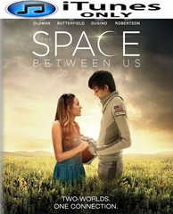 The Space Between Us HD iTunes Code (PRE-ORDER WILL EMAIL ON OR BEFORE 5-16-17 AT NIGHT)