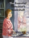The Essential Catechist's Bookshelf