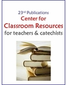 Classroom Resources -- <I>for teachers & catechists</i>