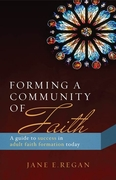 Forming a Community of Faith: <I>A guide to success in adult faith formation</i>