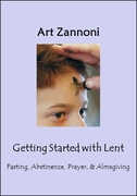 Getting Started with Lent -- <I>Catholic Lenten practices explained!</I>