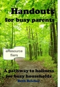Handouts for Busy Parents <I>whose children are in our schools or RE programs</I>