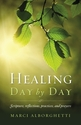 Healing Day by Day <I>Scripture, Reflections, Practices and Prayers</i>