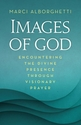 Images of God <I> Encountering the Divine through Visionary Prayer</i>