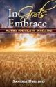 In God�s Embrace -- <I> Prayers for Health & Healing</i>