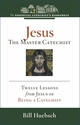 Jesus: the Master Catechist -- <I>12 Lessons from Jesus</i>