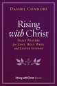 Rising with Christ -- <I>Daily Prayers for Lent, Holy Week and Easter Sunday</i>