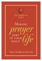 Making Prayer Part of Your Daily Life -- <I>The Catholic Way to Pray</i>