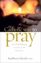 The Catholic Way to Pray -- <I> Booklet series</i>