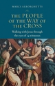 The People of the Way of the Cross -- <I>	 Walking with Jesus through the eyes of 14 witnesses</i>