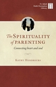The Spirituality of Parenting -- <I>Connecting Heart and Soul</i>