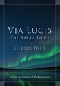 Via Lucis: The Way of Light -- <I>Praying the Stations of the Resurrection</I>