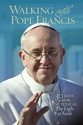 Walking with Pope Francis <I>-- 30 Days with </i>The Light of Faith