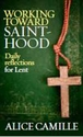 Working toward Sainthood -- <I>Daily reflections for Lent</I>