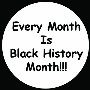 Every Month Is Black History Month Button - Available In 3 Sizes