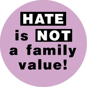 Hate is NOT Family Value Gay Lesbian Pride Button