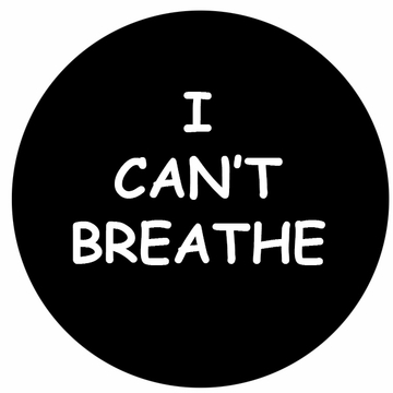 "I Can't Breathe Buttons in three sizes- 1.25"" 2"" 3"" - Say No To Racism - Show Your Solidarity!"