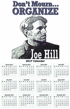 "Joe Hill ""Don't Mourn Organize 2017 Calendar 11"" x 17"""
