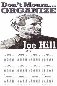 "Joe Hill ""Don't Mourn Organize 2015 Calendar 11"" x 17"""