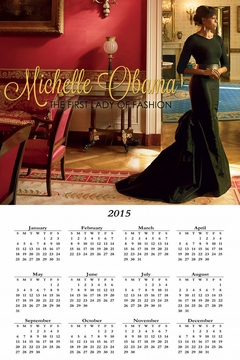 "Michelle Obama ""First Lady of Fashion"" 2015 Calendar 11"" X 17"""