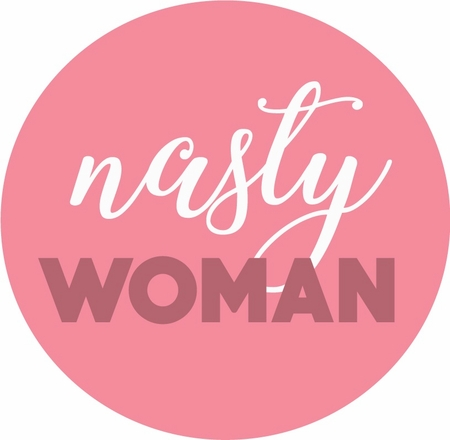Nasty Woman Buttons -Available in 3 Sizes!