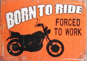 Metal Sign- Born to Ride, Forced to Work