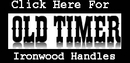 Old Timer Ironwood Handle Series