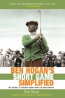 Ben Hogan's Short Game Simplified: The Secret To Hogan�s Game From 120 Yards In by Ted Hunt [Paperback]
