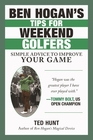 Ben Hogan's Tips For Weekend Golfers: Simple Advice To Improve Your Game By Ted Hunt [Hardcover]