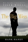 Hank Haney- The Big Miss: My Years Coaching Tiger Woods
