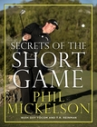 Phil Mickelson Secrets of the Short Game (Hardcover)